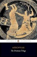 Aeschylus - The Oresteian Trilogy: Agamemnon; The Choephori; The Eumenides (Penguin Classics) - 9780140440676 - KTG0009945