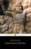 Aeschylus - Prometheus Bound and Other Plays: Prometheus Bound, The Suppliants, Seven Against Thebes, The Persian (Penguin Classics) - 9780140441123 - KKD0001050