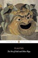 Plautus, Titus Maccius - The Pot of Gold and Other Plays - 9780140441499 - KKD0001246
