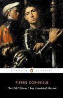 Corneille, Pierre - The Cid, the Cinna, the Theatrical Illusion - 9780140443127 - KKD0008081