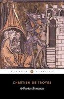 Chrétien de Troyes - Arthurian Romances - 9780140445213 - V9780140445213