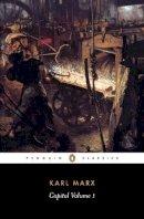 Marx, Karl - Capital: Critique of Political Economy v. 1 (Classics S.) - 9780140445688 - 9780140445688