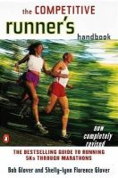 Bob Glover, Shelly-Lynn Florence Glover - The Competitive Runner's Handbook: The Bestselling Guide to Running 5Ks through Marathons - 9780140469905 - V9780140469905