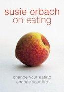Orbach, Susie - Susie Orbach on Eating - 9780141007519 - KKD0001303