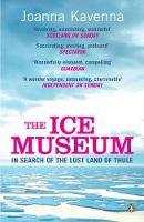 Kavenna, Joanna - The Ice Museum: In Search of the Lost Land of Thule - 9780141011981 - V9780141011981