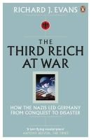 Evans, Richard J. - The Third Reich At War: How the Nazis Led Germany From Conquest To Disaster - 9780141015484 - V9780141015484