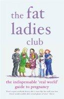 Gardener, Hilary, Bettridge, Andrea, Groves, Sarah, Jones, Annette, Lawrence, Lyndsey - The Fat Ladies Club: The Indispensable 'Real World' Guide to Pregnancy - 9780141017013 - KRF0037368