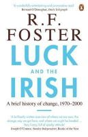 Foster, R. F. (Robert Fitzroy) - Luck and the Irish: A Brief History of Change c. 1970 - 2000 - 9780141017655 - V9780141017655