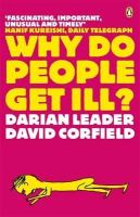 Leader, Darian; Corfield, David - Why Do People Get Ill? - 9780141021218 - V9780141021218