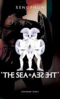Xenophon - The Sea, The Sea (Penguin Epics) - 9780141026312 - 9780141026312