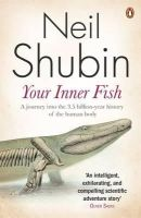 Neil Shubin - Your Inner Fish: A Journey Into the 3.5-Billion-Year History of the Human Body - 9780141027586 - V9780141027586