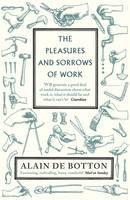 Alain de Botton - The Pleasures and Sorrows of Work. Alain de Botton - 9780141027913 - V9780141027913