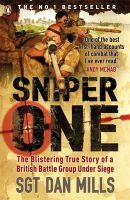 Mills, Dan - SNIPER ONE: THE BLISTERING TRUE STORY OF A BRITISH BATTLE GROUP UNDER SIEGE - 9780141029016 - KOC0008232