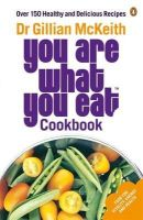 McKeith, Gillian - Dr Gillian McKeith's You Are What You Eat Cookbook: Over 150 Healthy and Delicious Recipes - 9780141029764 - KDK0017207