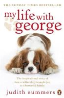Summers, Judith - My Life with George: The Inspirational Story of How a Wilful Dog Brought Joy to a Bereaved Family. Judith Summers - 9780141032238 - V9780141032238