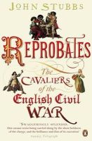 John Stubbs - Reprobates: The Cavaliers of the English Civil War - 9780141035567 - V9780141035567