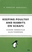 Alan Thompson, Claude Goodchild - Keeping Poultry and Rabbits on Scraps (Penguin Handbooks) - 9780141038629 - V9780141038629