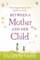 Noble, Elizabeth - Between a Mother and her Child - 9780141043128 - KRF0027270
