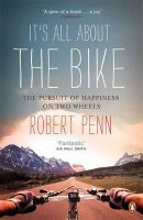 Robert Penn - It's All About the Bike: The Pursuit of Happiness On Two Wheels - 9780141043791 - V9780141043791