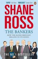 Ross, Shane - The Bankers: How the Banks Brought Ireland to Its Knees - 9780141044446 - KTG0004461