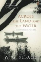 Sebald, W. G. - Across the Land and the Water - 9780141044866 - V9780141044866