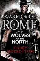 Harry Sidebottom - Warrior of Rome: the Wolves of the North (Warrior of Rome 5) - 9780141046174 - V9780141046174