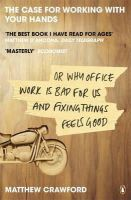 Matthew B. Crawford - The Case for Working with Your Hands, Or, Why Office Work Is Bad for Us and Fixing Things Feels Good - 9780141047294 - V9780141047294