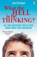 Strimpel, Zoe - What the Hell is He Thinking?: All the Questions You've Ever Asked About Men Answered - 9780141049380 - KIN0005171