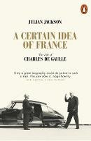 Jackson, Julian - A Certain Idea of France: The Life of Charles de Gaulle - 9780141049533 - 9780141049533
