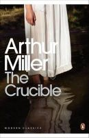 Miller, Arthur - The Crucible: A Play in Four Acts (Penguin Modern Classics) - 9780141182551 - 9780141182551