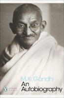 M.K. Gandhi, Sunil Khilnani, Mahadev Desai, Mohandas Karamchand Gandhi, Mahatma Gandhi - Autobiography (Penguin Modern Classics) - 9780141186863 - V9780141186863