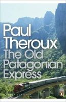Theroux, Paul - The Old Patagonian Express: By Train Through The Americas - 9780141189154 - 9780141189154
