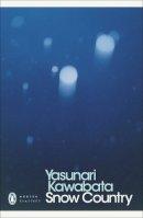 Yasunari Kawabata - Snow Country. Yasunari Kawabata (Penguin Modern Classics) - 9780141192598 - V9780141192598
