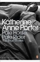 Porter, Katherine Anne - Pale Horse, Pale Rider: The Selected Stories of Katherine Anne Porter - 9780141195315 - 9780141195315