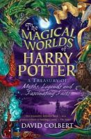 Colbert, David - The Magical Worlds of Harry Potter: A Treasury of Myths, Legends and Fascinating Facts - 9780141317380 - KCD0039806