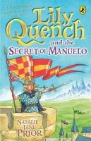 Prior, Natalie Jane - Lily Quench and the Secret of Manuelo - 9780141318653 - KTK0092192