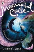 Louise Cooper - Mermaid Curse: The Silver Dolphin - 9780141322254 - KEX0203386