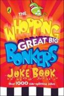 Puffin Books - The Whopping Great Big Bonkers Joke Book (Humour) - 9780141323138 - V9780141323138