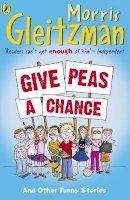 Morris Gleitzman - Give Peas a Chance. Morris Gleitzman - 9780141324111 - V9780141324111