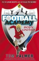 Palmer, Tom - Football Academy: Boys United - 9780141324678 - KOC0007402