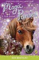 Sue Bentley - A New Friend. Sue Bentley (Magic Ponies) - 9780141325934 - V9780141325934