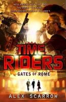 ALEX SCARROW - Timeriders: Gates of Rome (Book 5) - 9780141336497 - V9780141336497