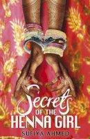 Ahmed, Sufiya - Secrets of the Henna Girl - 9780141339801 - V9780141339801