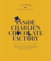 Dahl, Roald - Inside Charlie's Chocolate Factory: The Complete Story of Willy Wonka, the Golden Ticket and Roald Dahl's Most Famous Creation - 9780141350776 - V9780141350776