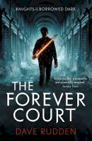 Rudden, Dave - The Forever Court (Knights of the Borrowed Dark Book 2) - 9780141356617 - 9780141356617