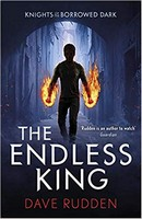 Rudden, Dave - The Endless King (Knights of the Borrowed Dark Book 3) - 9780141356624 - 9780141356624