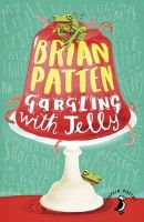Patten, Brian - Gargling with Jelly: A Collection of Poems (Puffin poetry) - 9780141362953 - V9780141362953