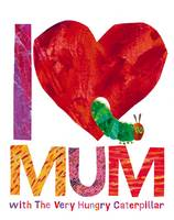 Carle, Eric - I Love Mum with the Very Hungry Caterpillar - 9780141363905 - 9780141363905