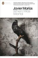 Marias, Javier - When I Was Mortal (Penguin Translated Texts) - 9780141389264 - V9780141389264