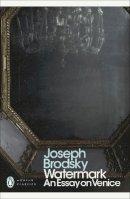 Brodsky, Joseph, The Estate Of Joseph Brodsky - Watermark: An Essay on Venice (Penguin Translated Texts) - 9780141391496 - V9780141391496